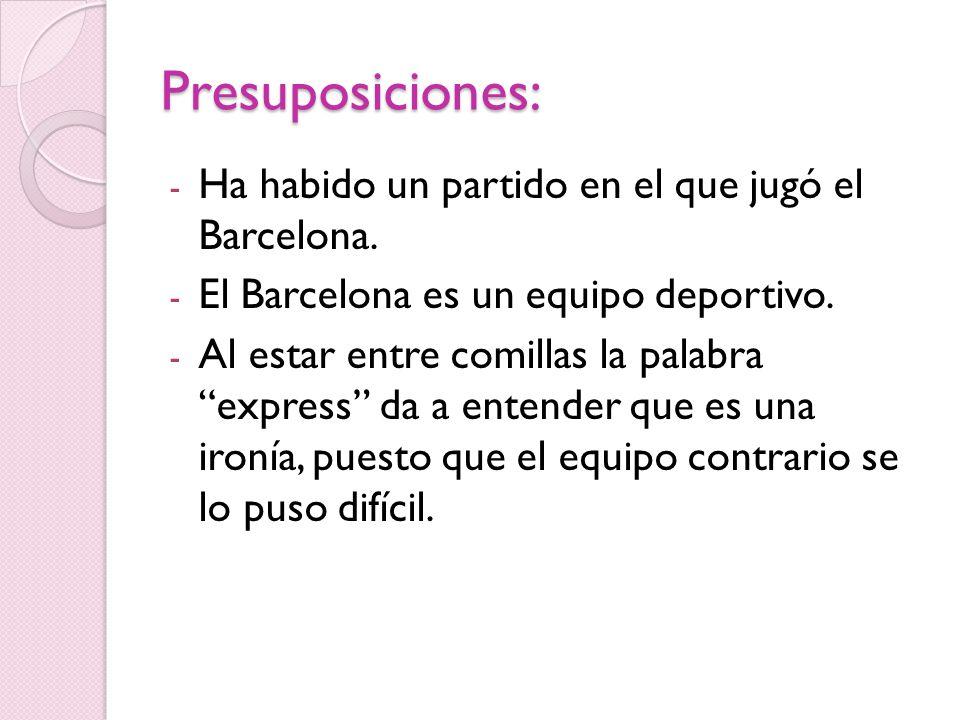 Implicaturas: - El Barcelona ya habían jugado anteriormente un partido en el que perdió, y toma ahora la revancha.