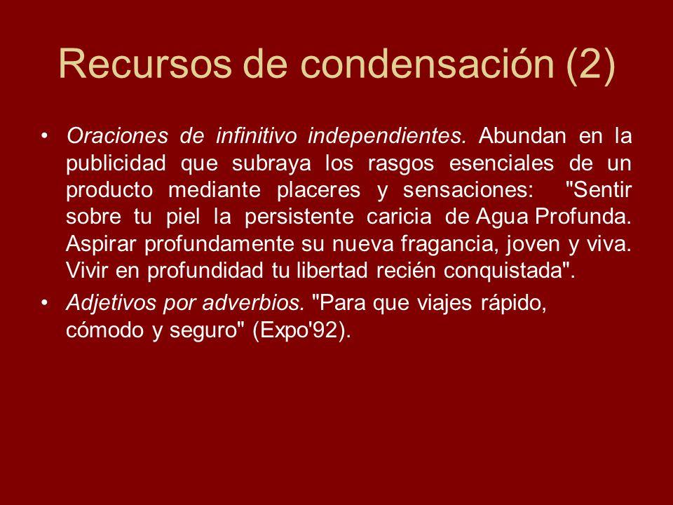Recursos de condensación (2) Oraciones de infinitivo independientes. Abundan en la publicidad que subraya los rasgos esenciales de un producto mediant