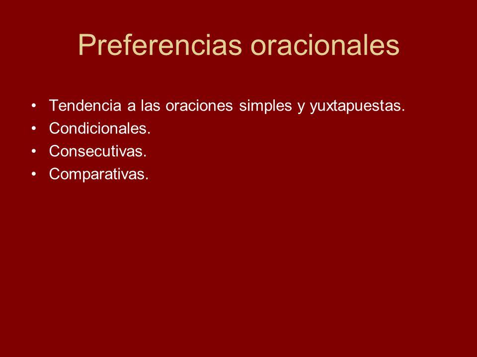 Preferencias oracionales Tendencia a las oraciones simples y yuxtapuestas. Condicionales. Consecutivas. Comparativas.