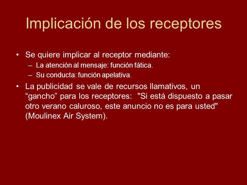 Implicación de los receptores Se quiere implicar al receptor mediante: –La atención al mensaje: función fática. –Su conducta: función apelativa. La pu