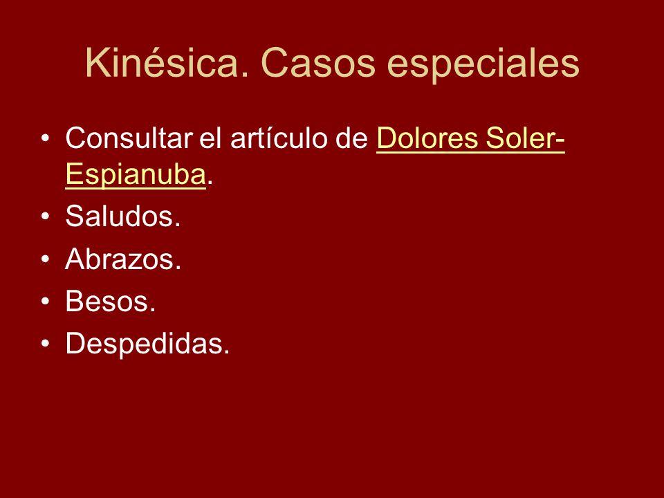 Kinésica. Casos especiales Consultar el artículo de Dolores Soler- Espianuba.Dolores Soler- Espianuba Saludos. Abrazos. Besos. Despedidas.