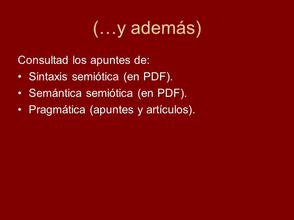 (…y además) Consultad los apuntes de: Sintaxis semiótica (en PDF). Semántica semiótica (en PDF). Pragmática (apuntes y artículos).