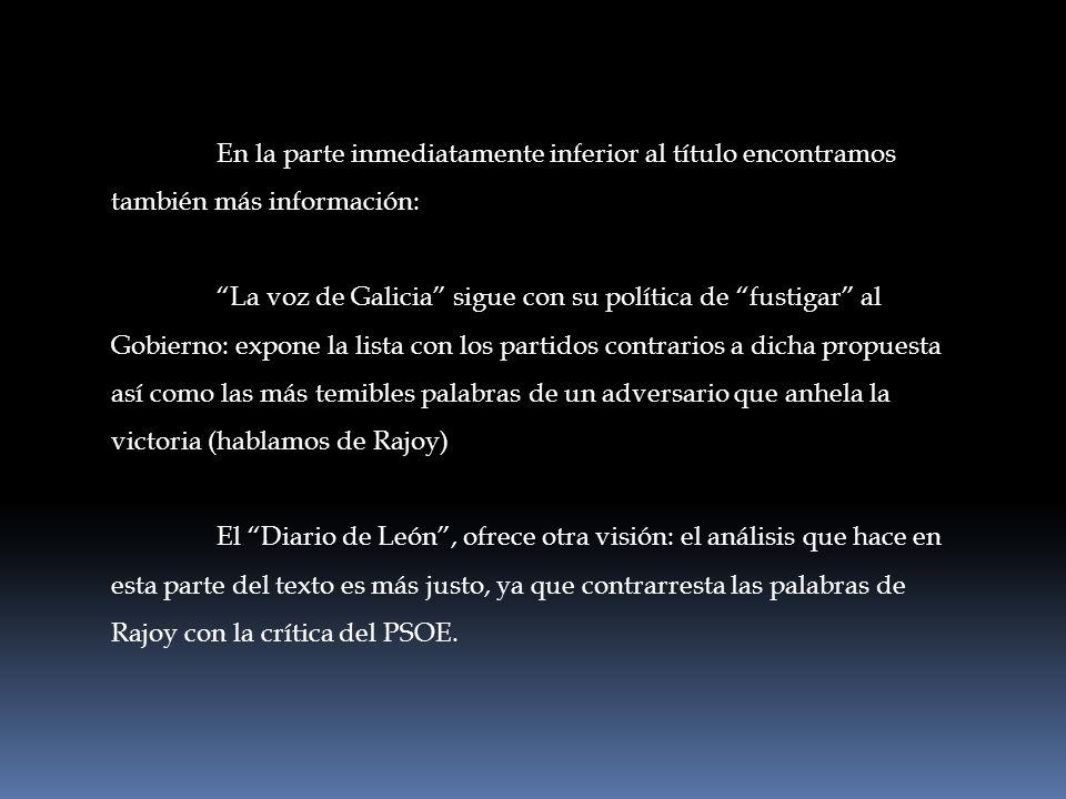 Hasta aquí, parece estar clara la tendencia de ambos periódicos: La voz de Galicia, extrema la información y con obcecación y un único propósito en mente, desprestigia al PSOE, con elegancia, eso sí, de forma disimulada pero efectiva.