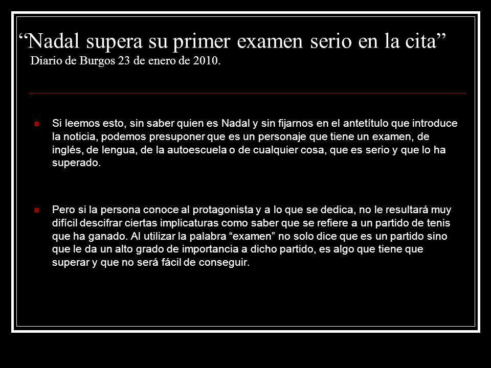 Nadal supera su primer examen serio en la cita Diario de Burgos 23 de enero de 2010. Si leemos esto, sin saber quien es Nadal y sin fijarnos en el ant