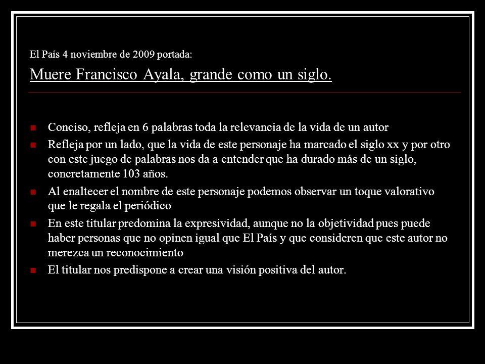 El País 4 noviembre de 2009 portada: Muere Francisco Ayala, grande como un siglo. Conciso, refleja en 6 palabras toda la relevancia de la vida de un a