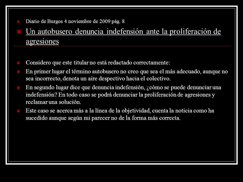 Diario de Burgos 4 noviembre de 2009 pág. 8 Un autobusero denuncia indefensión ante la proliferación de agresiones Considero que este titular no está
