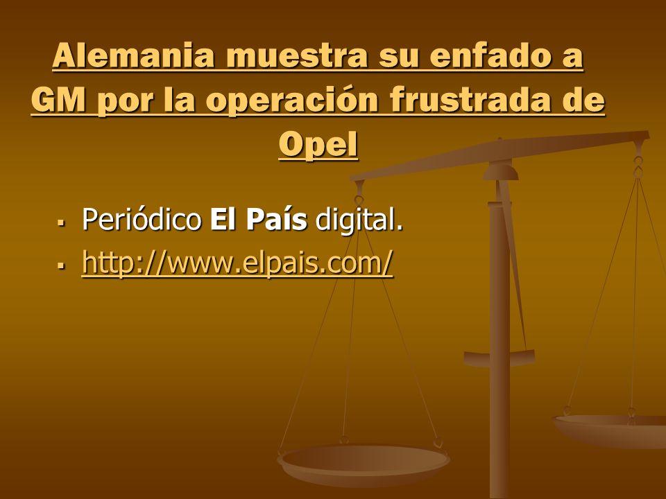 Alemania muestra su enfado a GM por la operación frustrada de Opel Alemania muestra su enfado a GM por la operación frustrada de Opel Periódico El País digital.