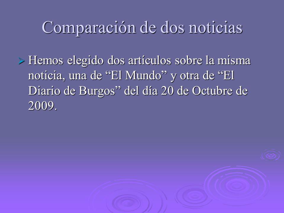 Comparación de dos noticias Hemos elegido dos artículos sobre la misma noticia, una de El Mundo y otra de El Diario de Burgos del día 20 de Octubre de 2009.