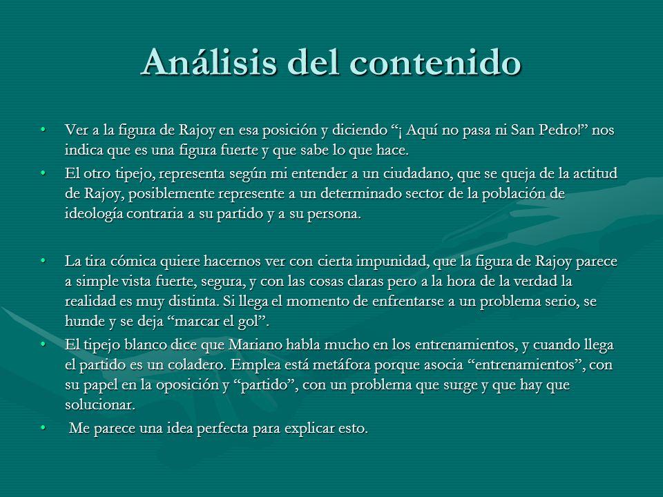 Análisis del contenido Ver a la figura de Rajoy en esa posición y diciendo ¡ Aquí no pasa ni San Pedro.