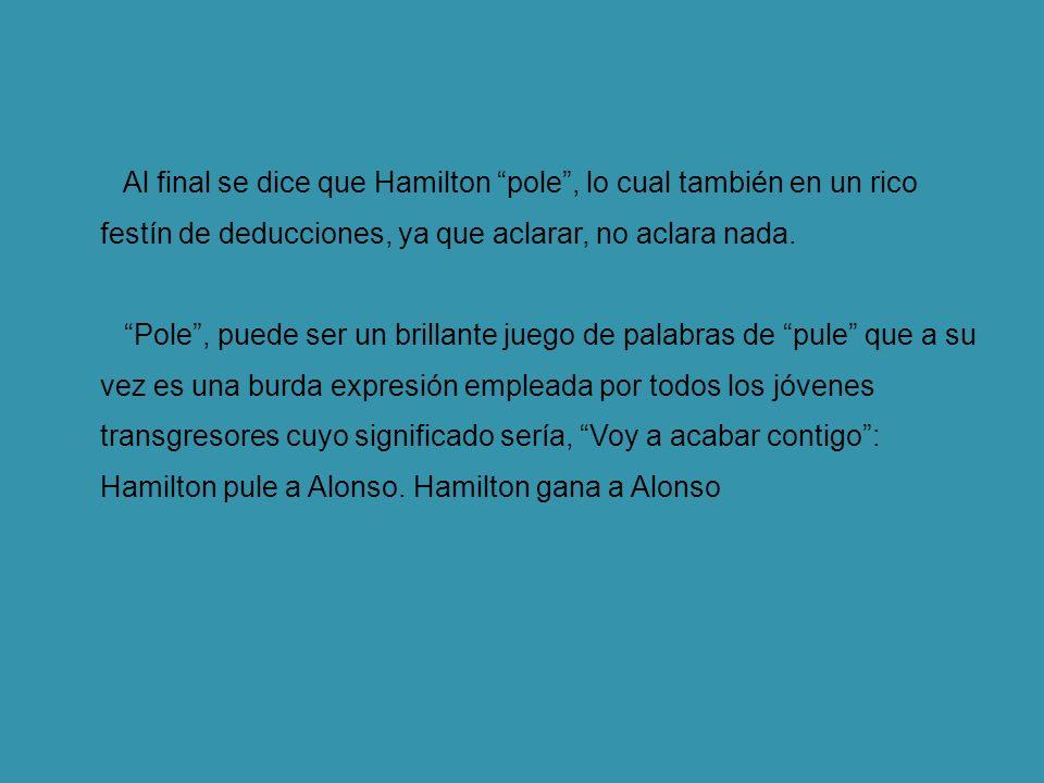Al final se dice que Hamilton pole, lo cual también en un rico festín de deducciones, ya que aclarar, no aclara nada.