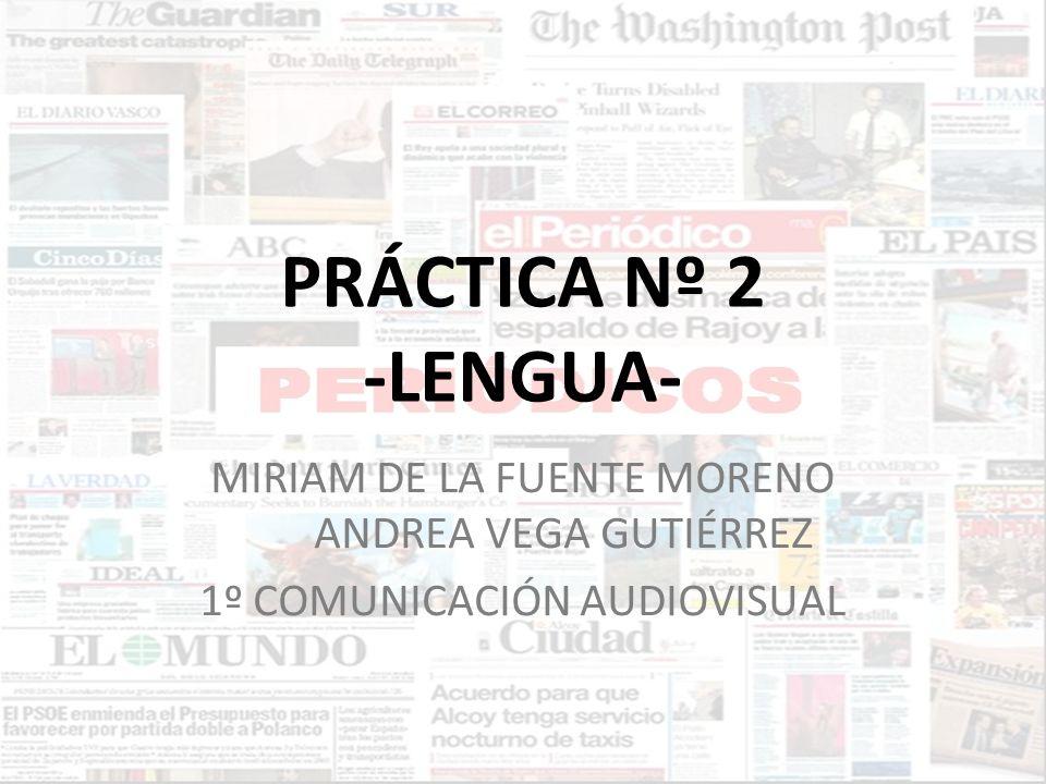 PRÁCTICA Nº 2 -LENGUA- MIRIAM DE LA FUENTE MORENO ANDREA VEGA GUTIÉRREZ 1º COMUNICACIÓN AUDIOVISUAL