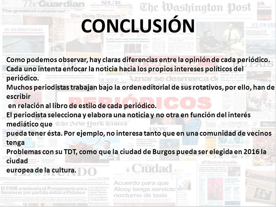 CONCLUSIÓN Como podemos observar, hay claras diferencias entre la opinión de cada periódico. Cada uno intenta enfocar la noticia hacia los propios int
