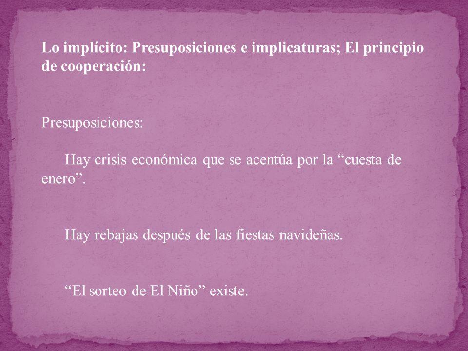 Lo implícito: Presuposiciones e implicaturas; El principio de cooperación: Presuposiciones: Hay crisis económica que se acentúa por la cuesta de enero