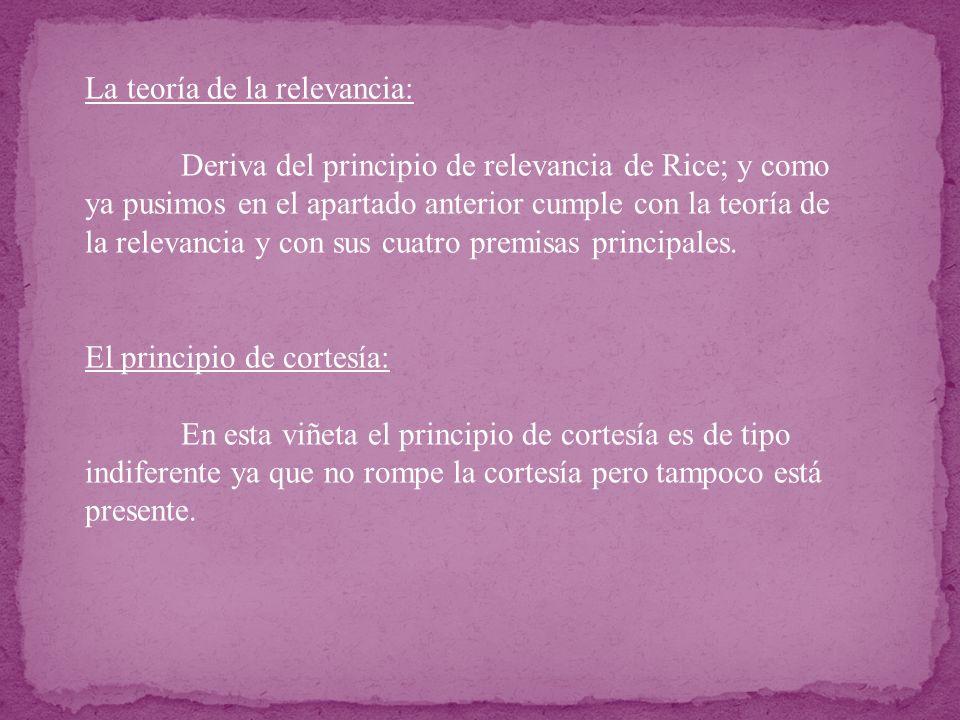 La teoría de la relevancia: Deriva del principio de relevancia de Rice; y como ya pusimos en el apartado anterior cumple con la teoría de la relevanci