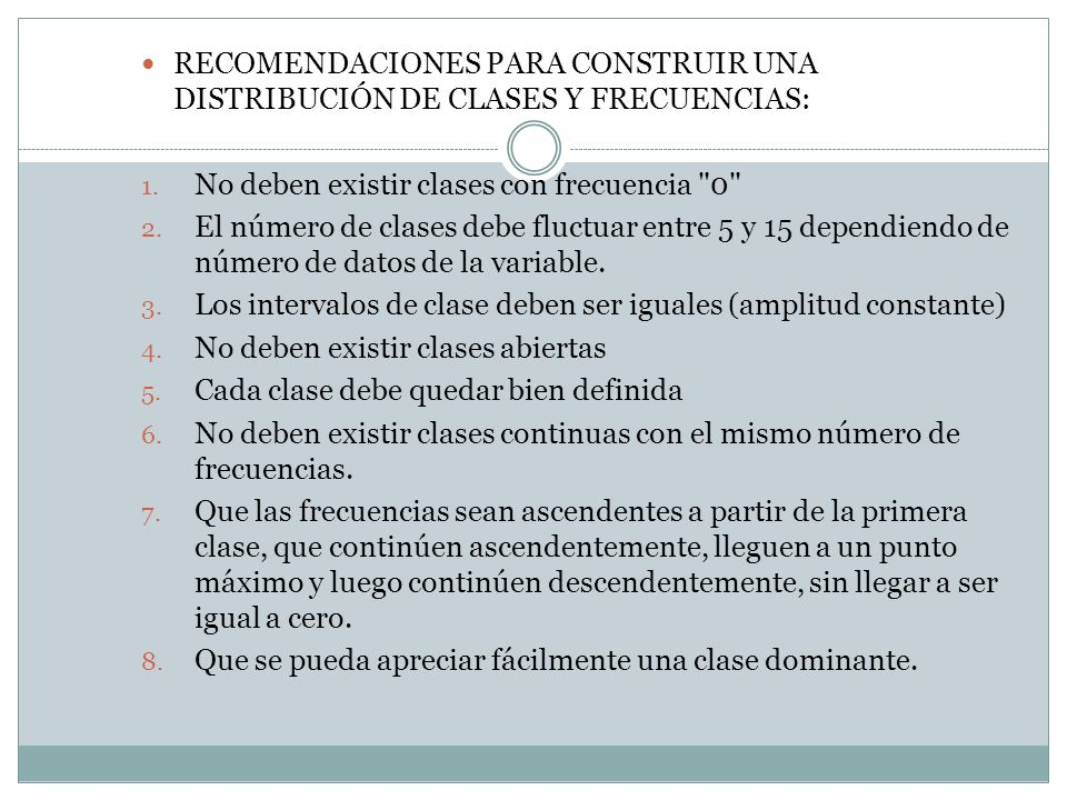RECOMENDACIONES PARA CONSTRUIR UNA DISTRIBUCIÓN DE CLASES Y FRECUENCIAS: 1. No deben existir clases con frecuencia