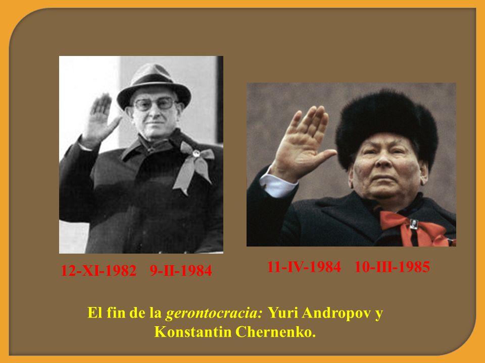 El fin de la gerontocracia: Yuri Andropov y Konstantin Chernenko. 12-XI-1982 9-II-1984 11-IV-1984 10-III-1985