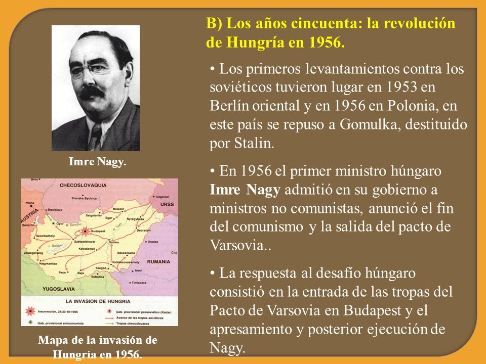 B) Los años cincuenta: la revolución de Hungría en 1956. Los primeros levantamientos contra los soviéticos tuvieron lugar en 1953 en Berlín oriental y