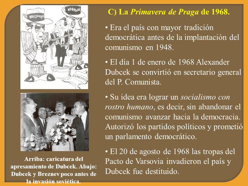 C) La Primavera de Praga de 1968. Era el país con mayor tradición democrática antes de la implantación del comunismo en 1948. El día 1 de enero de 196