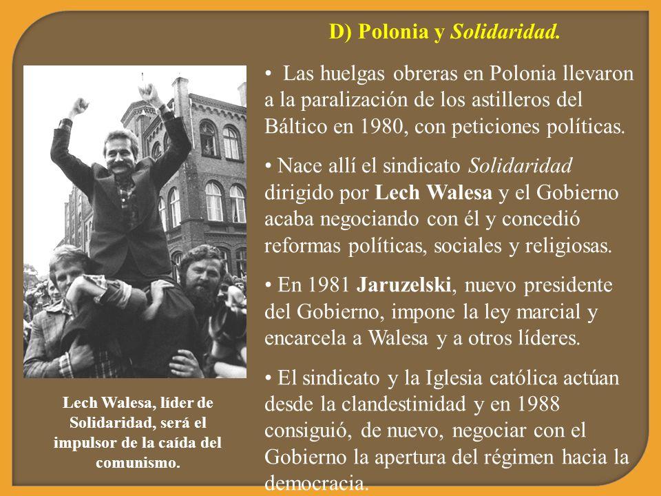 D) Polonia y Solidaridad. Las huelgas obreras en Polonia llevaron a la paralización de los astilleros del Báltico en 1980, con peticiones políticas. N