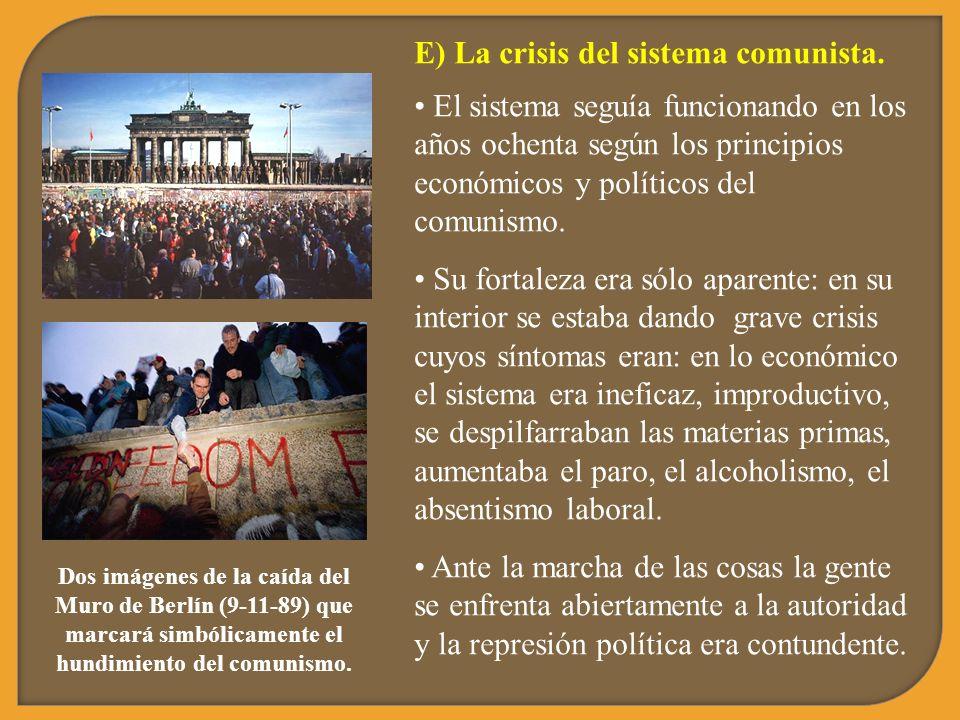E) La crisis del sistema comunista. El sistema seguía funcionando en los años ochenta según los principios económicos y políticos del comunismo. Su fo