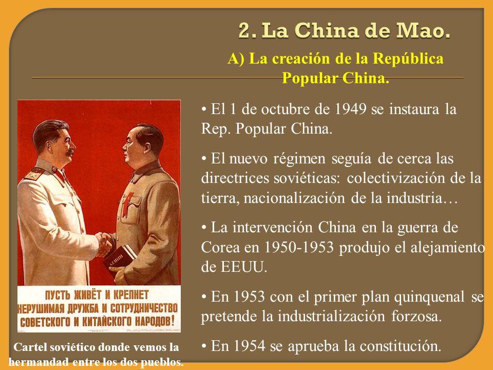 A) La creación de la República Popular China. El 1 de octubre de 1949 se instaura la Rep. Popular China. El nuevo régimen seguía de cerca las directri