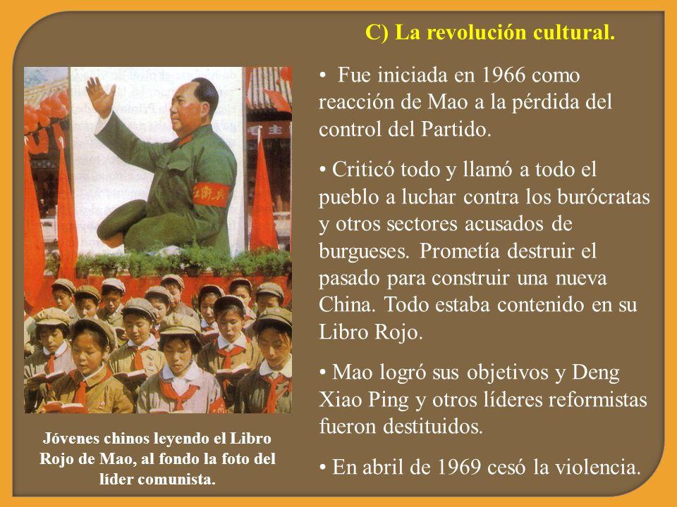 C) La revolución cultural. Fue iniciada en 1966 como reacción de Mao a la pérdida del control del Partido. Criticó todo y llamó a todo el pueblo a luc