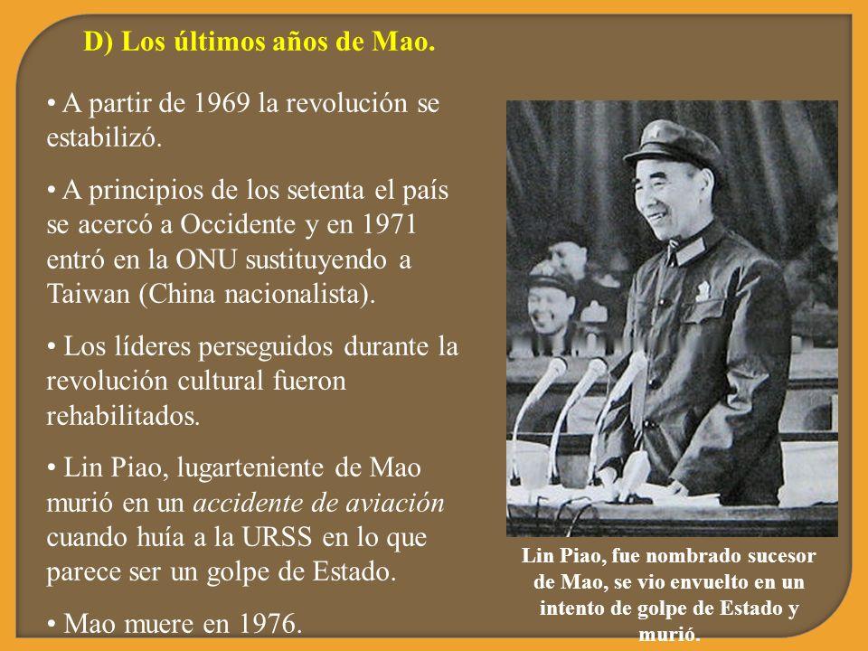 D) Los últimos años de Mao. A partir de 1969 la revolución se estabilizó. A principios de los setenta el país se acercó a Occidente y en 1971 entró en
