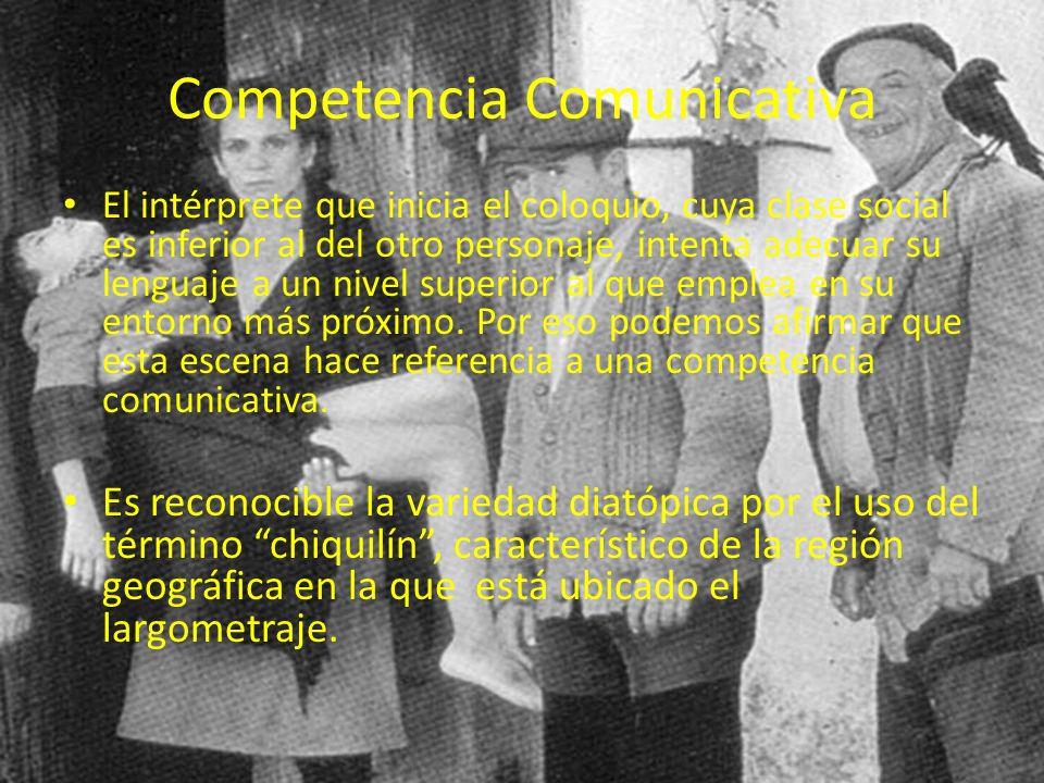Competencia Comunicativa El intérprete que inicia el coloquio, cuya clase social es inferior al del otro personaje, intenta adecuar su lenguaje a un n