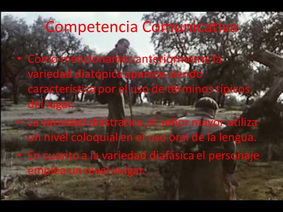 Competencia Comunicativa Como mencionamos anteriormente la variedad diatópica aparece siendo característica por el uso de términos típicos del lugar.