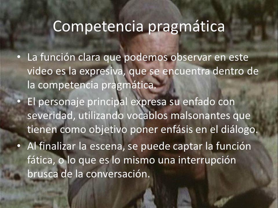 Competencia pragmática La función clara que podemos observar en este video es la expresiva, que se encuentra dentro de la competencia pragmática. El p