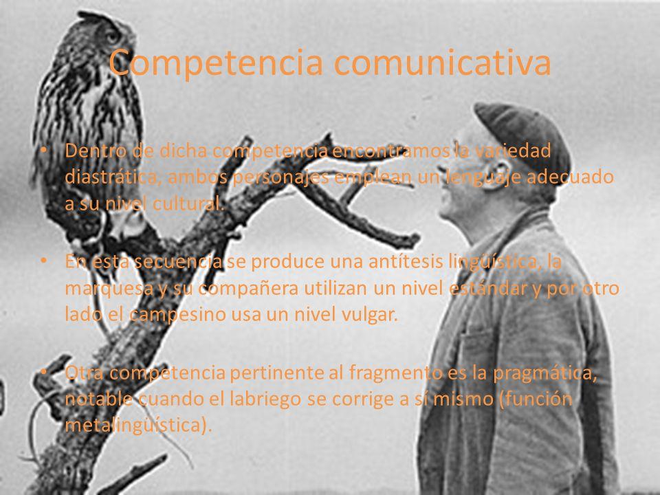 Competencia comunicativa Dentro de dicha competencia encontramos la variedad diastrática, ambos personajes emplean un lenguaje adecuado a su nivel cul