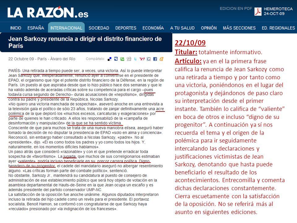 22/10/09 Titular: totalmente informativo. Artículo: ya en el la primera frase califica la renuncia de Jean Sarkozy como una retirada a tiempo y por ta