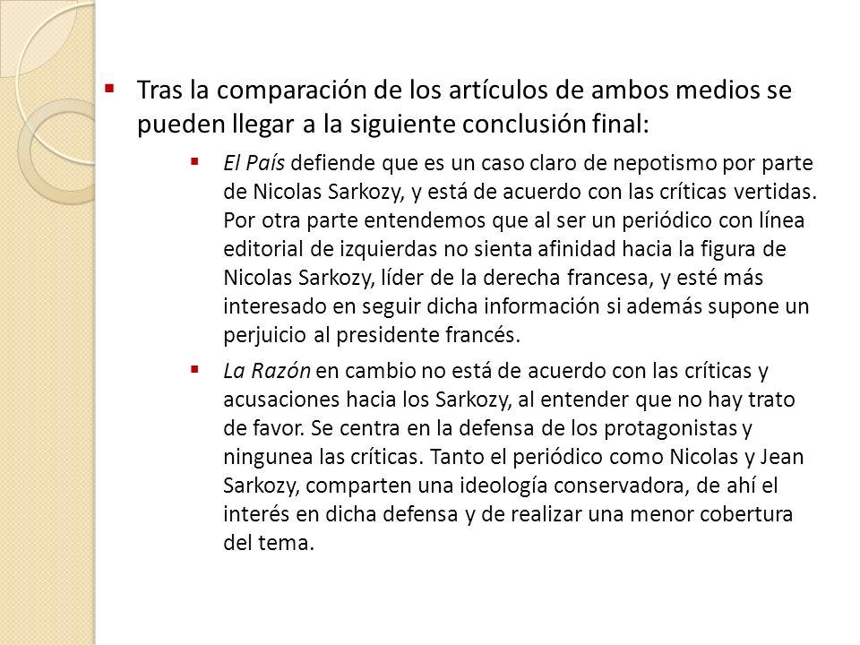 Tras la comparación de los artículos de ambos medios se pueden llegar a la siguiente conclusión final: El País defiende que es un caso claro de nepotismo por parte de Nicolas Sarkozy, y está de acuerdo con las críticas vertidas.