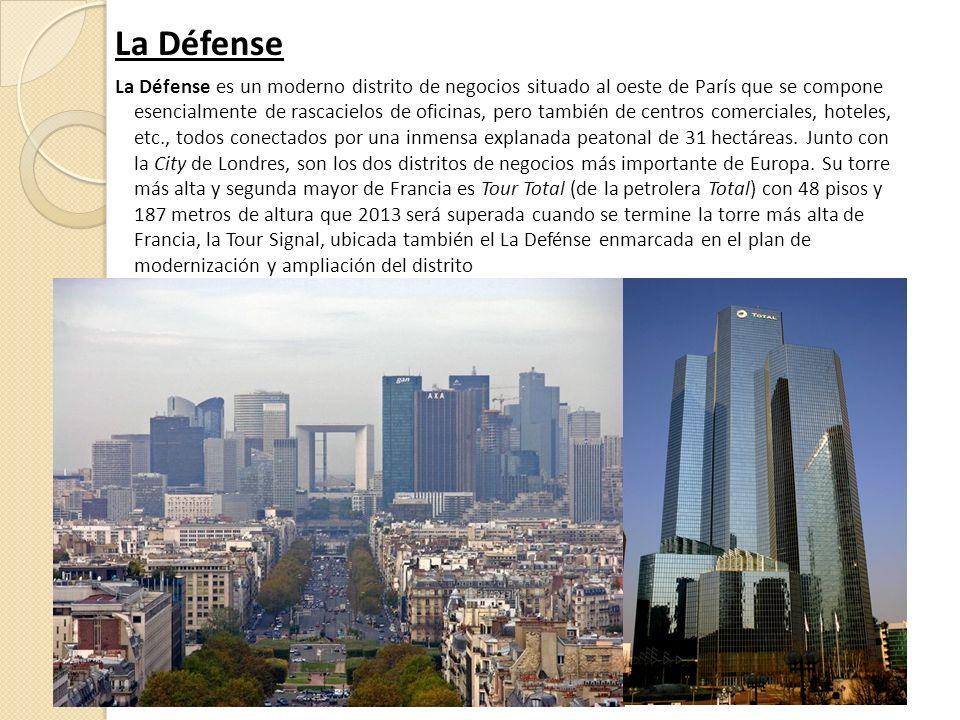 La Défense La Défense es un moderno distrito de negocios situado al oeste de París que se compone esencialmente de rascacielos de oficinas, pero también de centros comerciales, hoteles, etc., todos conectados por una inmensa explanada peatonal de 31 hectáreas.