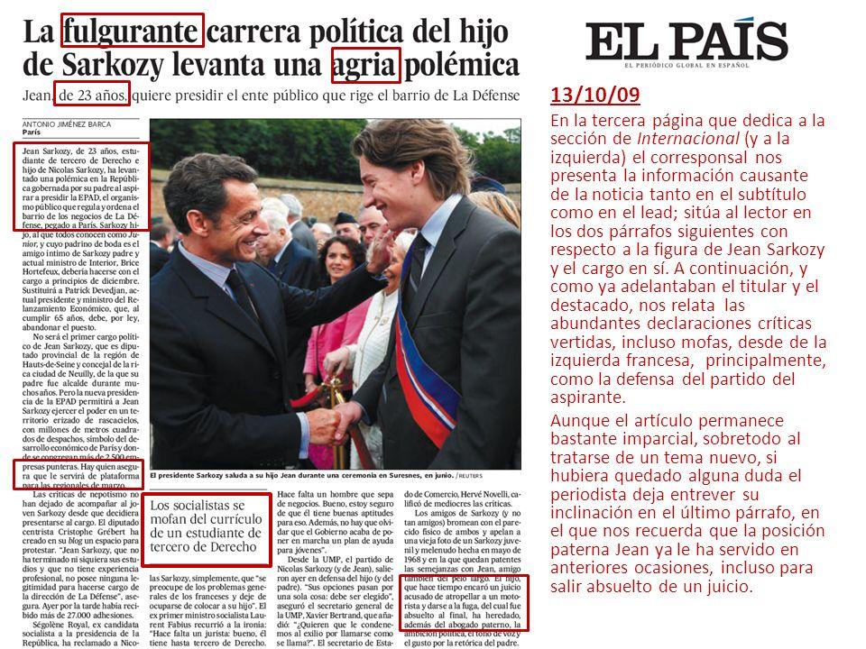 13/10/09 En la tercera página que dedica a la sección de Internacional (y a la izquierda) el corresponsal nos presenta la información causante de la noticia tanto en el subtítulo como en el lead; sitúa al lector en los dos párrafos siguientes con respecto a la figura de Jean Sarkozy y el cargo en sí.