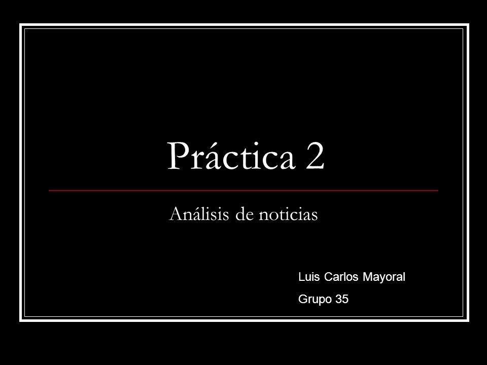 Práctica 2 Análisis de noticias Luis Carlos Mayoral Grupo 35