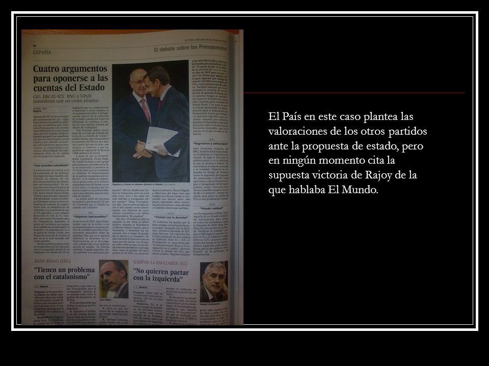 El País en este caso plantea las valoraciones de los otros partidos ante la propuesta de estado, pero en ningún momento cita la supuesta victoria de Rajoy de la que hablaba El Mundo.