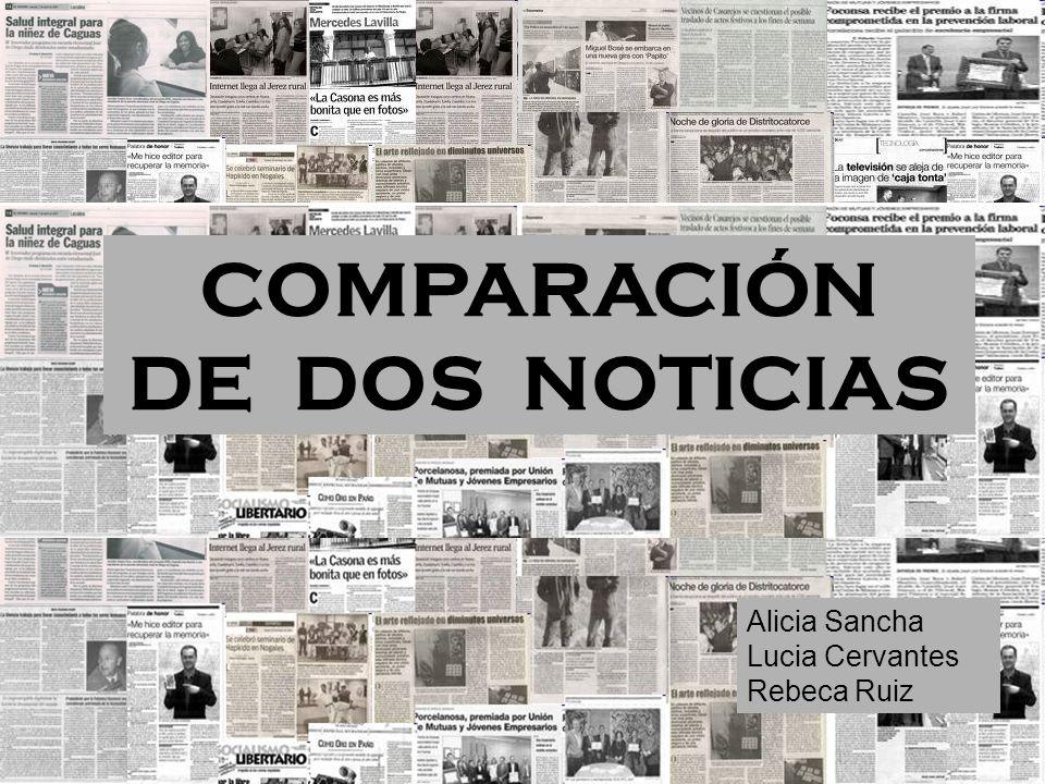 COMPARACIÓN DE DOS NOTICIAS Alicia Sancha Lucia Cervantes Rebeca Ruiz