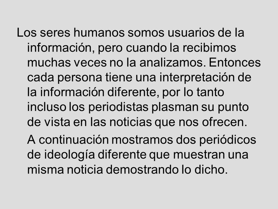 Los seres humanos somos usuarios de la información, pero cuando la recibimos muchas veces no la analizamos.