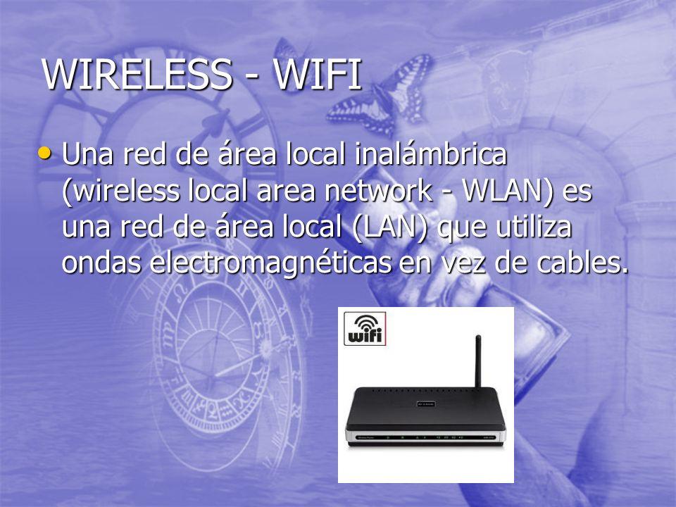 WIRELESS - WIFI Una red de área local inalámbrica (wireless local area network - WLAN) es una red de área local (LAN) que utiliza ondas electromagnéti