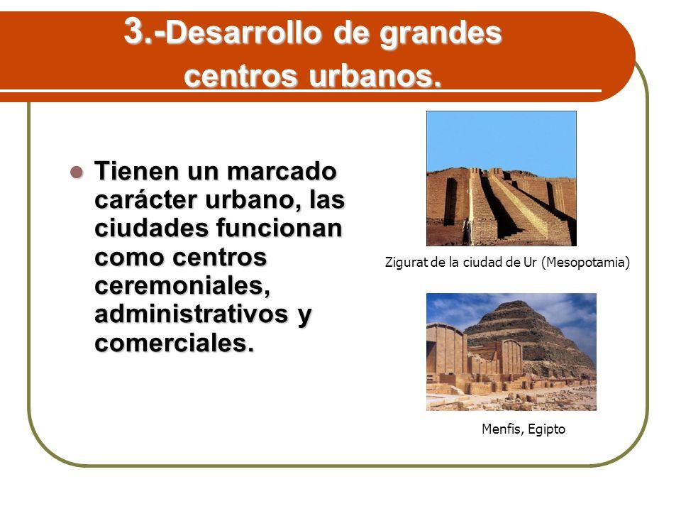3.- Desarrollo de grandes centros urbanos. Tienen un marcado carácter urbano, las ciudades funcionan como centros ceremoniales, administrativos y come