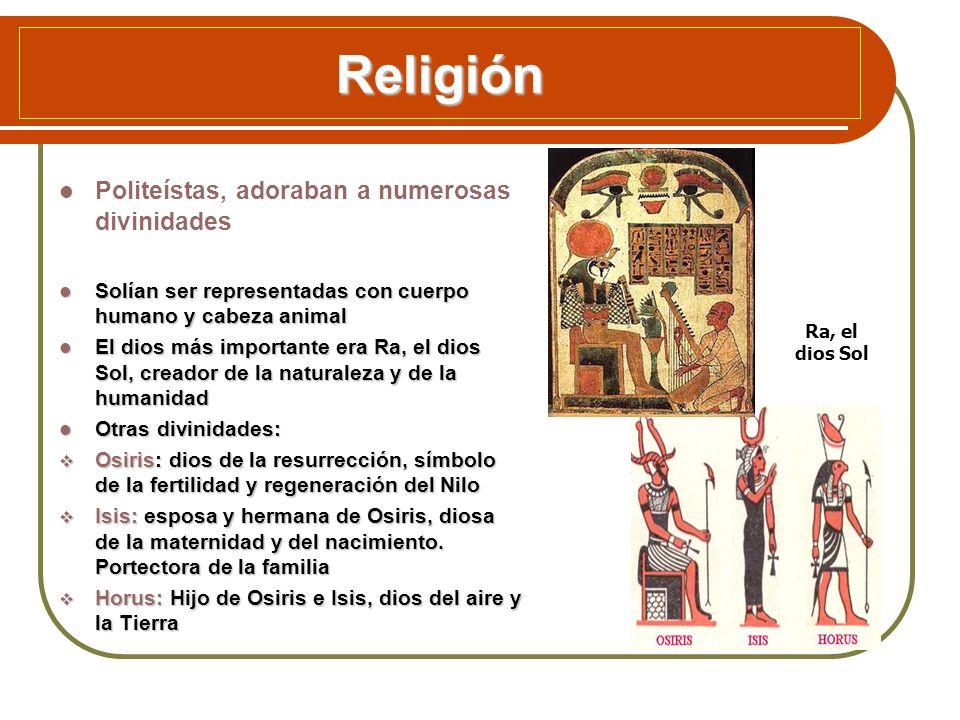 Religión Politeístas, adoraban a numerosas divinidades Solían ser representadas con cuerpo humano y cabeza animal Solían ser representadas con cuerpo
