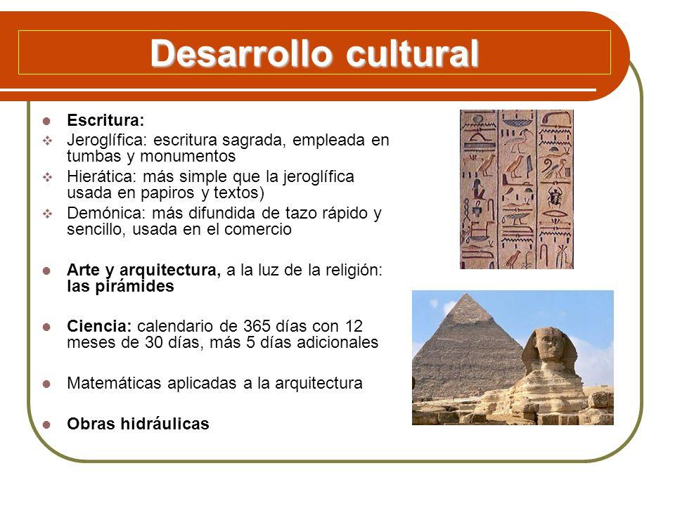 Desarrollo cultural Escritura: Jeroglífica: escritura sagrada, empleada en tumbas y monumentos Hierática: más simple que la jeroglífica usada en papir