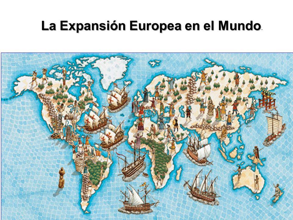 La Expansión Europea en el Mundo La Expansión Europea en el Mundo.