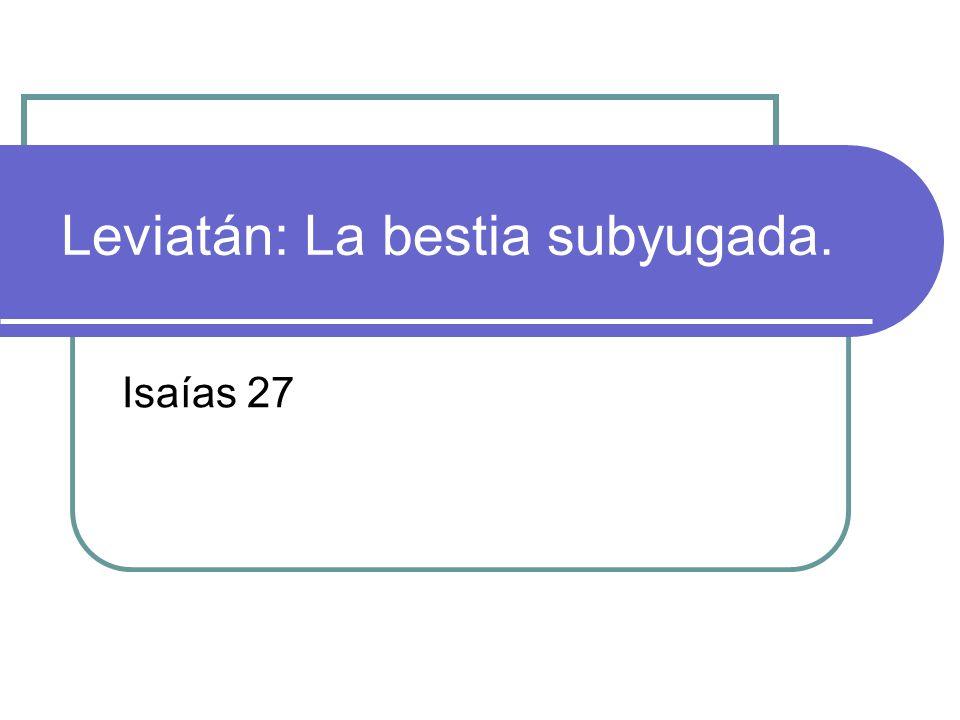 Leviatán: La bestia subyugada. Isaías 27