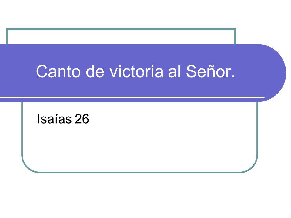 Canto de victoria al Señor. Isaías 26