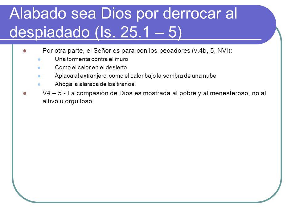 Alabado sea Dios por derrocar al despiadado (Is. 25.1 – 5) Por otra parte, el Señor es para con los pecadores (v.4b, 5, NVI): Una tormenta contra el m