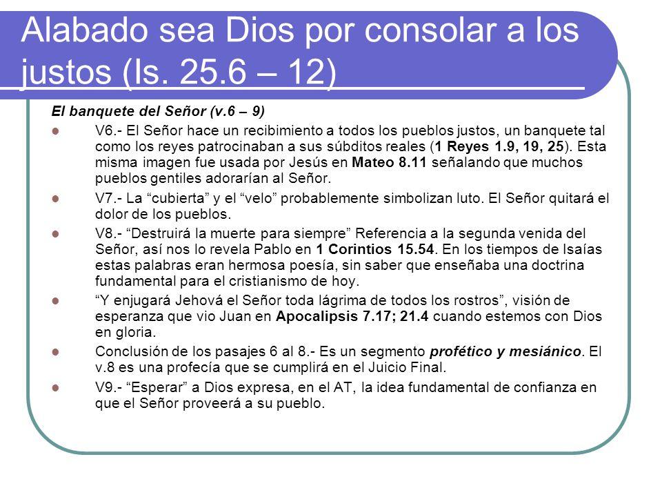 Alabado sea Dios por consolar a los justos (Is. 25.6 – 12) El banquete del Señor (v.6 – 9) V6.- El Señor hace un recibimiento a todos los pueblos just