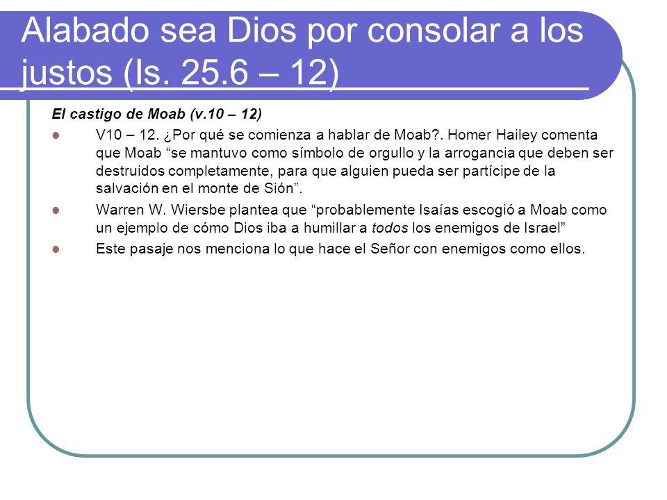 Alabado sea Dios por consolar a los justos (Is. 25.6 – 12) El castigo de Moab (v.10 – 12) V10 – 12. ¿Por qué se comienza a hablar de Moab?. Homer Hail