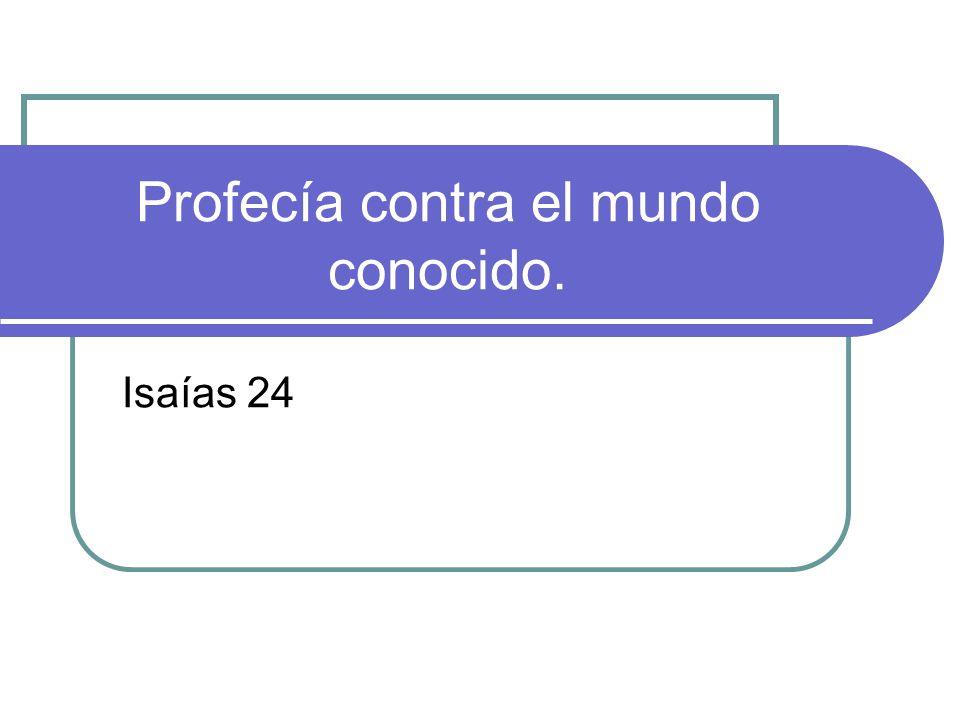Profecía contra el mundo conocido. Isaías 24